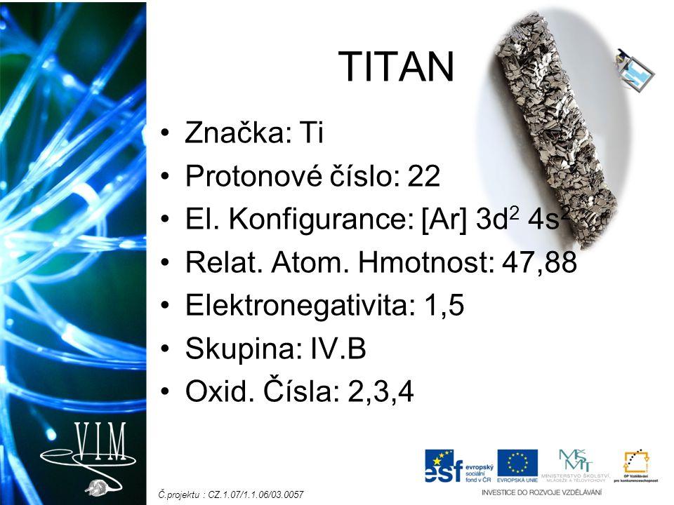 TITAN Značka: Ti Protonové číslo: 22 El. Konfigurance: [Ar] 3d2 4s2